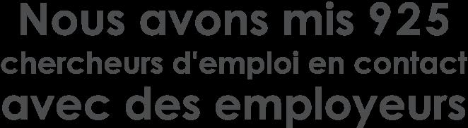 Nous avons mis 925 chercheurs d'emploi en contact avec des employeurs