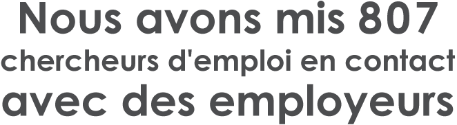 Nous avons mis 807 chercheurs d'emploi en contact avec des employeurs